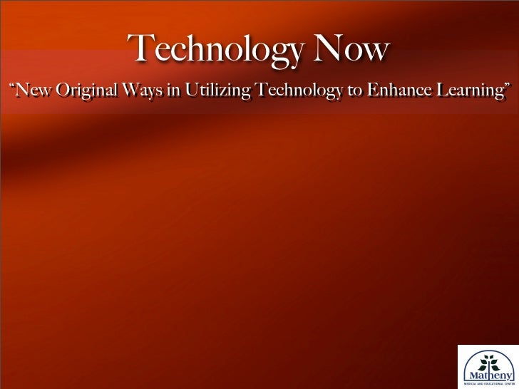 """Technology Now """"New Original Ways in Utilizing Technology to Enhance Learning"""""""