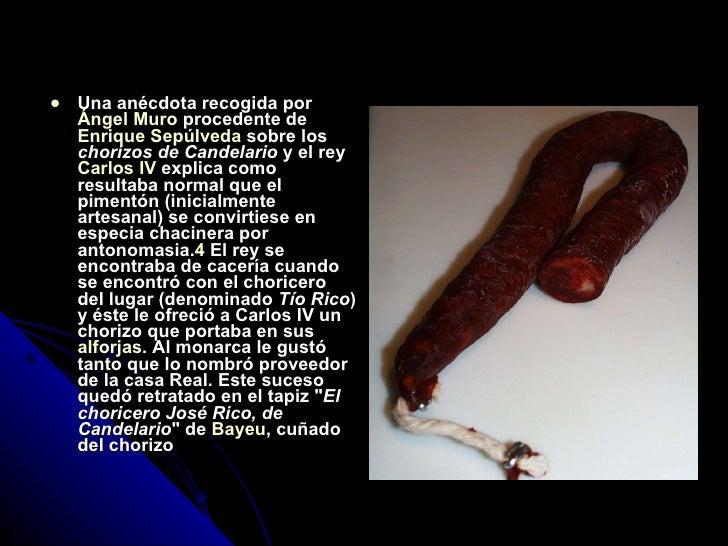 <ul><li>Una anécdota recogida por  Ángel Muro  procedente de  Enrique Sepúlveda  sobre los  chorizos de Candelario  y el r...