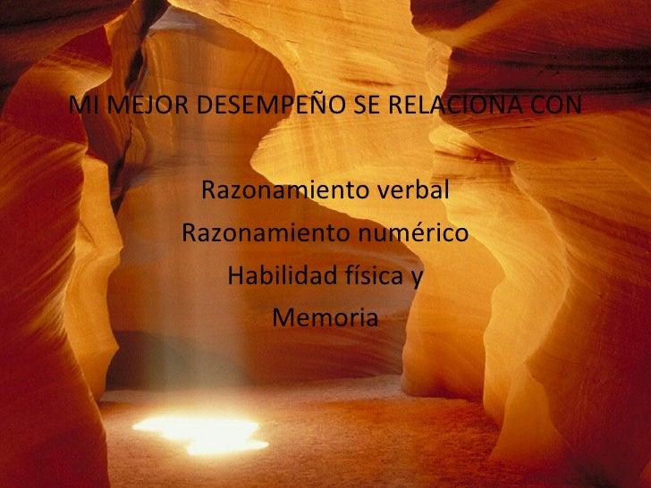 <ul><li>MI MEJOR DESEMPEÑO SE RELACIONA CON </li></ul><ul><li>Razonamiento verbal </li></ul><ul><li>Razonamiento numérico ...