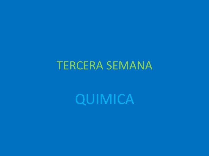 TERCERA SEMANA  QUIMICA