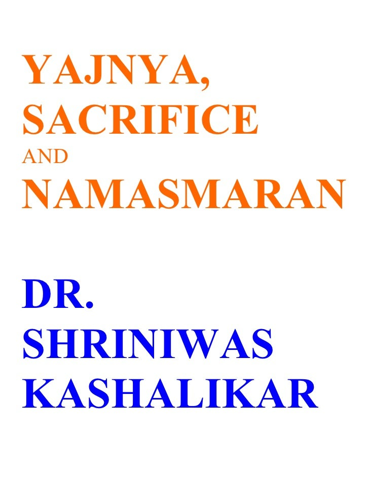 YAJNYA, SACRIFICE AND  NAMASMARAN  DR. SHRINIWAS KASHALIKAR