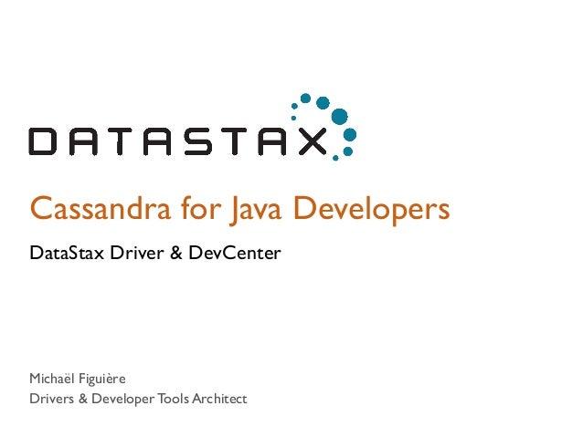 Cassandra for Java Developers  DataStax Driver & DevCenter  Michaël Figuière  Drivers & Developer Tools Architect