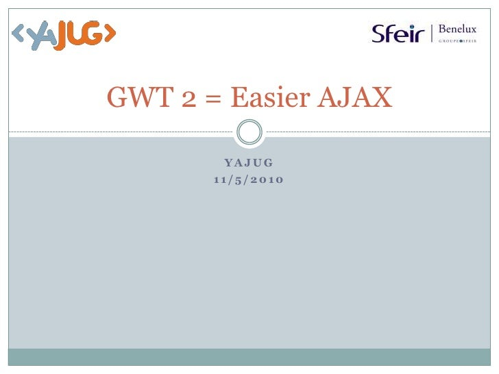 GWT 2 = Easier AJAX<br />YaJUG<br />11/5/2010<br />