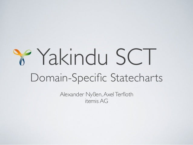 Yakindu SCT Domain-Specific Statecharts Alexander Nyßen,AxelTerfloth itemis AG