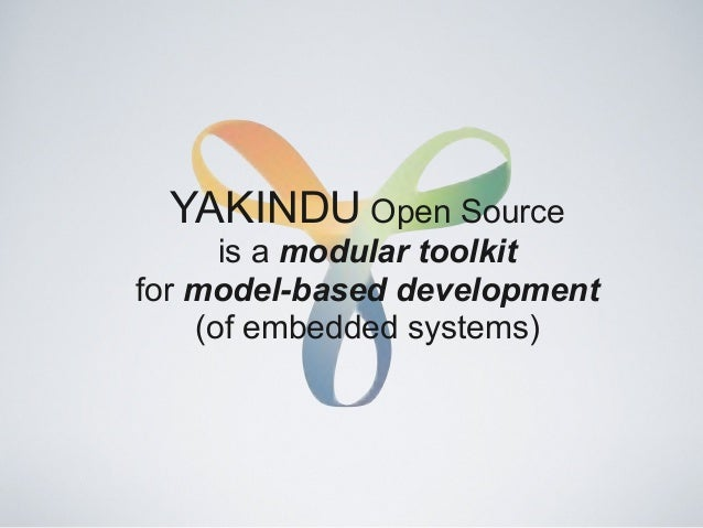 YAKINDU Open Source is a modular toolkit for model-based development (of embedded systems)
