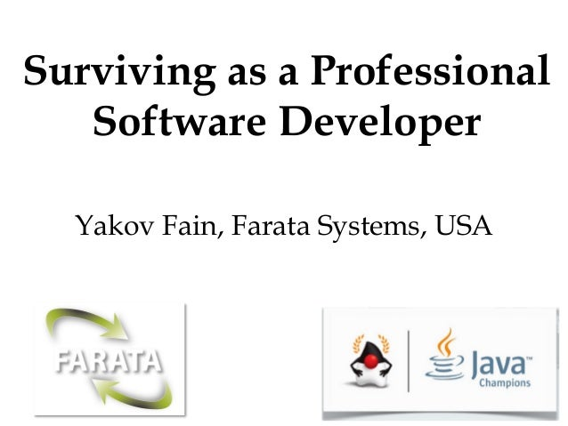 Surviving as a ProfessionalSoftware DeveloperYakov Fain, Farata Systems, USA