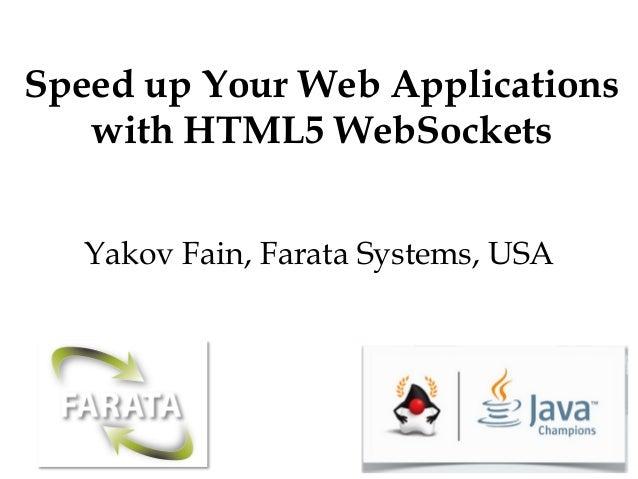 Speed up Your Web Applicationswith HTML5 WebSocketsYakov Fain, Farata Systems, USA