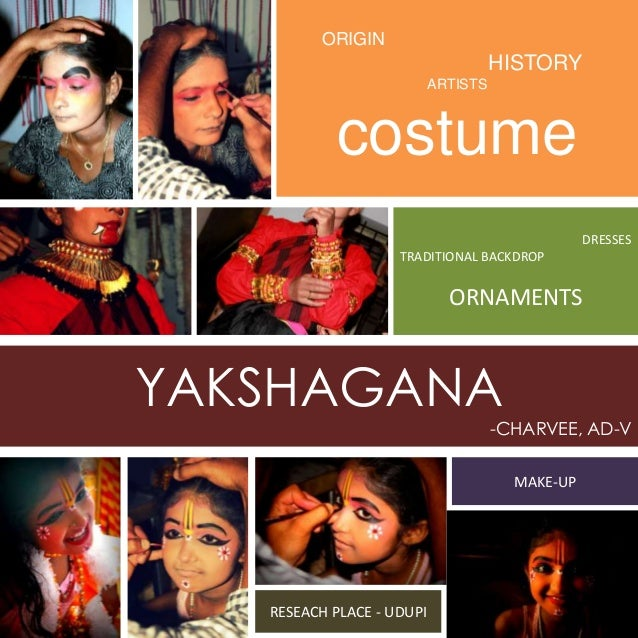 ORIGIN  HISTORY ARTISTS  costume DRESSES TRADITIONAL BACKDROP  ORNAMENTS  YAKSHAGANA -CHARVEE, AD-V MAKE-UP  RESEACH PLACE...