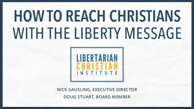 NICK GAUSLING, EXECUTIVE DIRECTOR HOW TO REACH CHRISTIANS  WITH THE LIBERTY MESSAGE DOUG STUART, BOARD MEMBER
