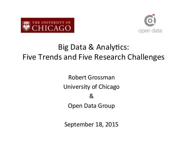 Big	   Data	   &	   Analy-cs:	    Five	   Trends	   and	   Five	   Research	   Challenges	    Robert	   Grossman	    Unive...