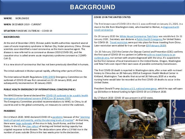 BACKGROUND WHERE: WORLDWIDE WHEN: DECEMBER 2019 - CURRENT SITUATION PANDEMIC OUTBREAK – COVID-19 BACKGROUND: At the end of...
