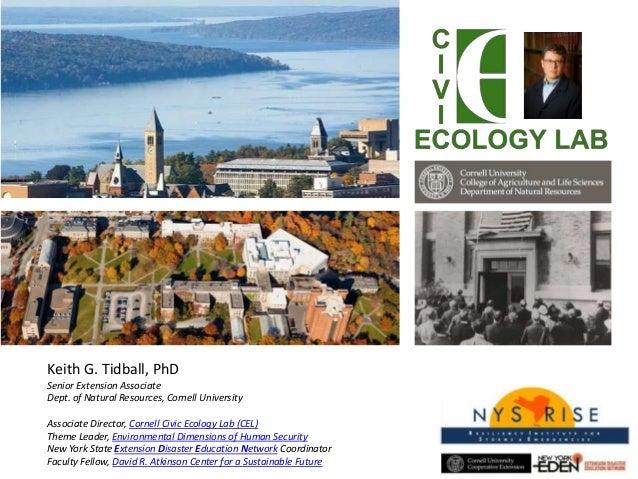 Keith G. Tidball, PhD Senior Extension Associate Dept. of Natural Resources, Cornell University Associate Director, Cornel...