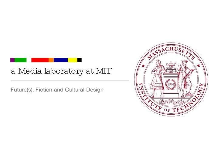 a Media laboratory at MIT <ul><li>Future(s), Fiction and Cultural Design  </li></ul>