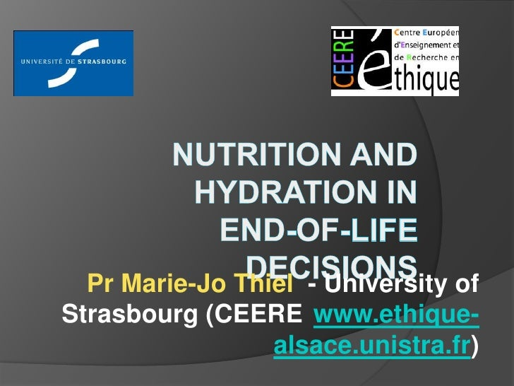 Nutrition and Hydration in End-of-Life Decisions<br />Pr Marie-Jo Thiel  - University of Strasbourg (CEERE www.ethique-als...