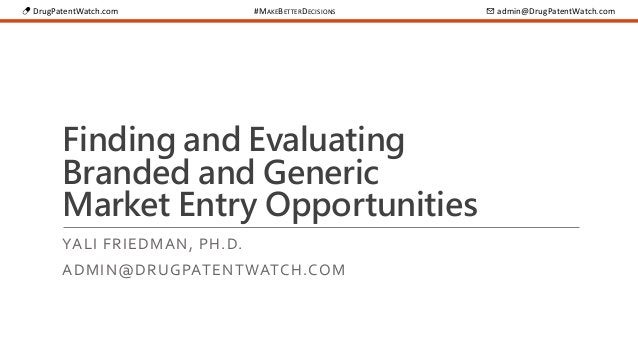 💊 DrugPatentWatch.com #MAKEBETTERDECISIONS ✉ admin@DrugPatentWatch.com Finding and Evaluating Branded and Generic Market E...