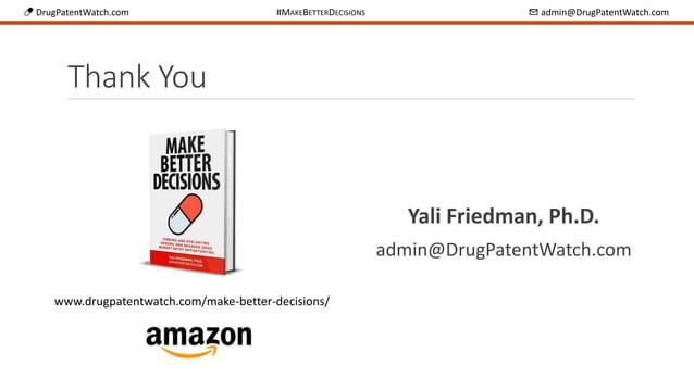 💊 DrugPatentWatch.com #MAKEBETTERDECISIONS ✉ admin@DrugPatentWatch.com Thank You Yali Friedman, Ph.D. admin@DrugPatentWatc...