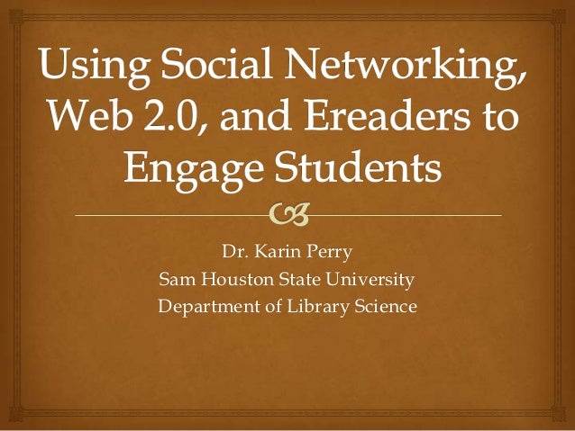 Dr. Karin PerrySam Houston State UniversityDepartment of Library Science