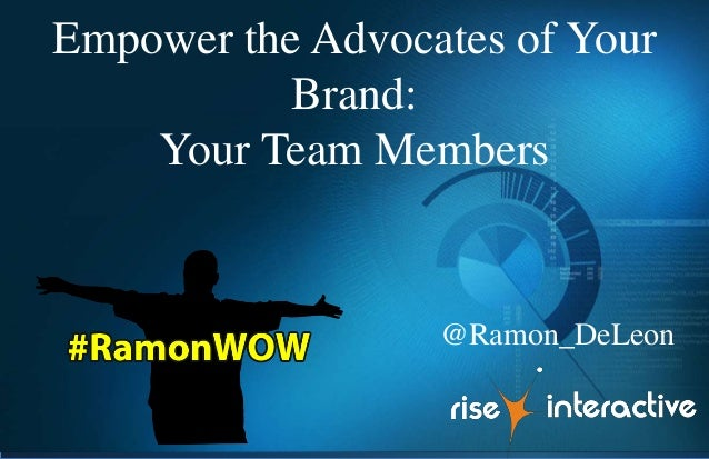 Empower the Advocates of Your Brand: Your Team Members @Ramon_DeLeon