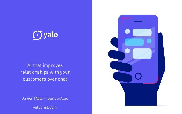 AI that improves relationships with your customers over chat yalochat.com Javier Mata - founder/ceo