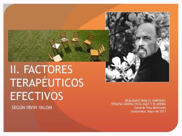 II. FACTORES TERAPÉUTICOS EFECTIVOS SEGÚN IRVIN YALOM REALIZADO PARA EL SIMPOSIO: TERAPIA GRUPAL EN EL AQUÍ Y EL AHORA Ger...