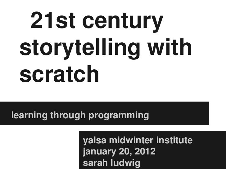 21st century storytelling with scratchlearning through programming              yalsa midwinter institute              jan...