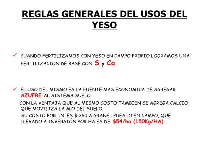 REGLAS GENERALES DEL USOS DEL YESO <ul><li>CUANDOFERTILIZAMOSCON YESO EN CAMPO PROPIO LOGRAMOSUNA   FERTILIZACION DE BA...