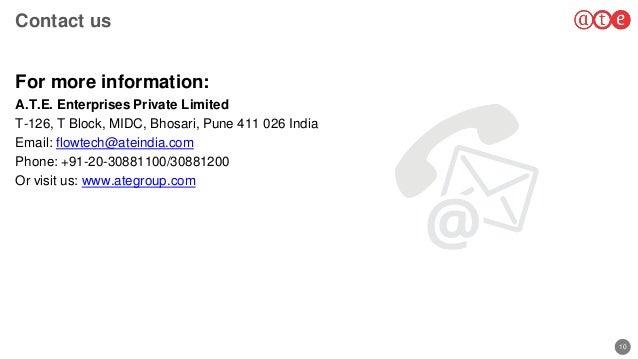 10 Contact us For more information: A.T.E. Enterprises Private Limited T-126, T Block, MIDC, Bhosari, Pune 411 026 India E...