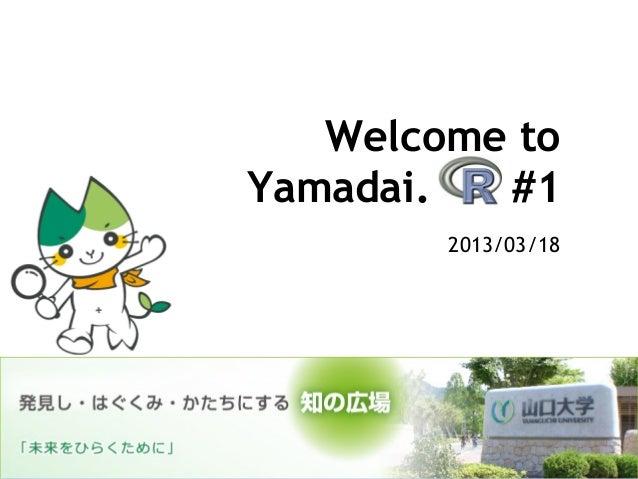 Welcome toYamadai. .R #1        2013/03/18