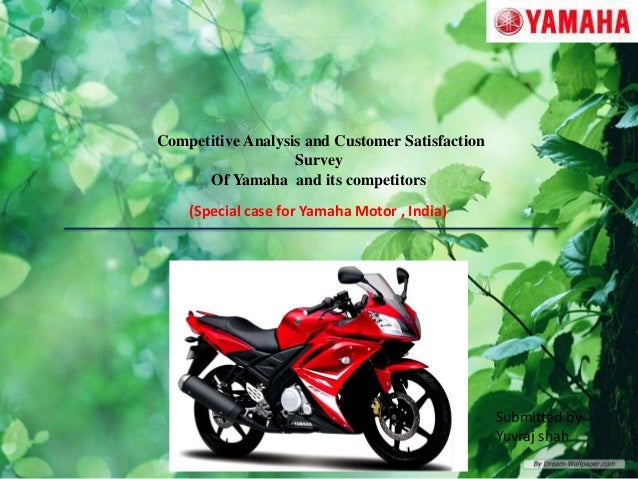 Competitive Analysis and Customer Satisfaction Survey Of Yamaha and its competitors (Special case for Yamaha Motor , India...