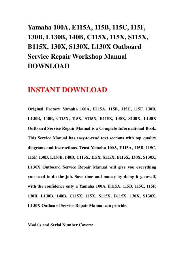 Yamaha 100A, E115A, 115B, 115C, 115F,130B, L130B, 140B, C115X, 115X, S115X,B115X, 130X, S130X, L130X OutboardService Repai...