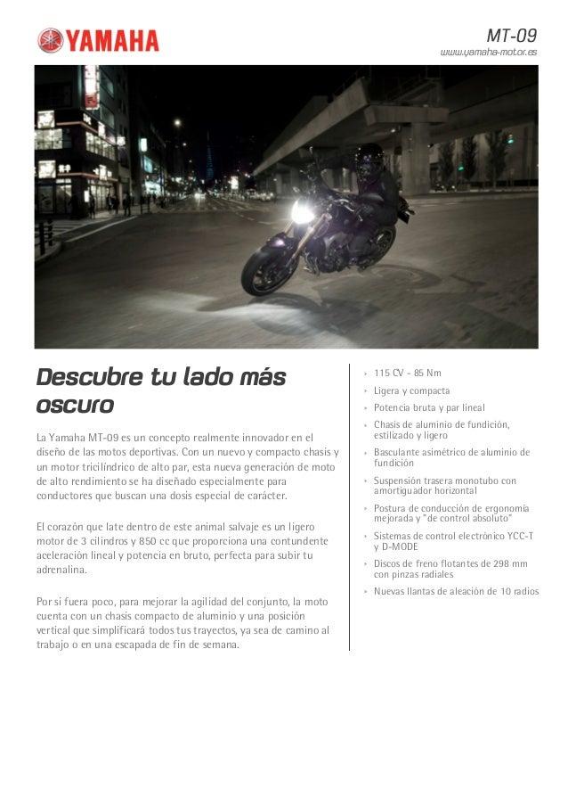 MT-09  www.yamaha-motor.es  Descubre tu lado más  oscuro  La Yamaha MT-09 es un concepto realmente innovador en el  diseño...
