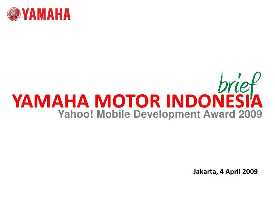 brief                  bi f YAMAHA MOTOR INDONESIA YAMAHAMOTORINDONESIA     Yahoo! Mobile Development Award 2009        ...