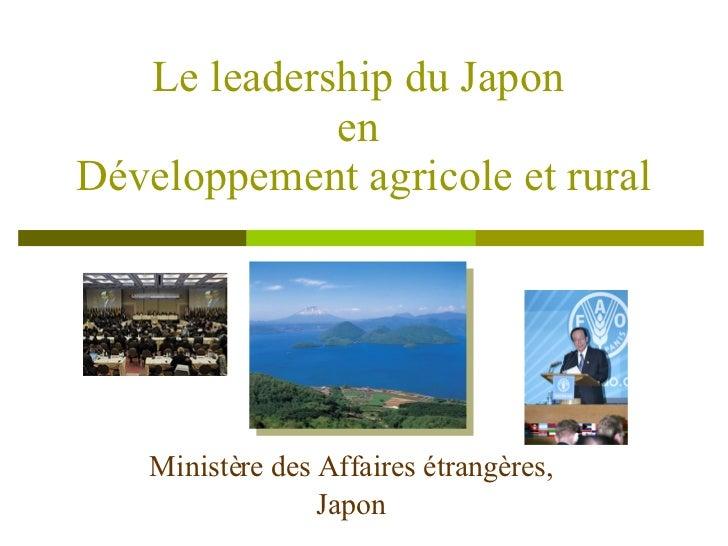 Ministère des Affaires étrangères, Japon Le leadership du Japon en  Développement agricole et rural