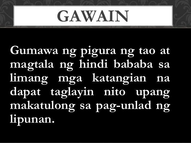 Gumawa ng pigura ng tao at magtala ng hindi bababa sa limang mga katangian na dapat taglayin nito upang makatulong sa pag-...