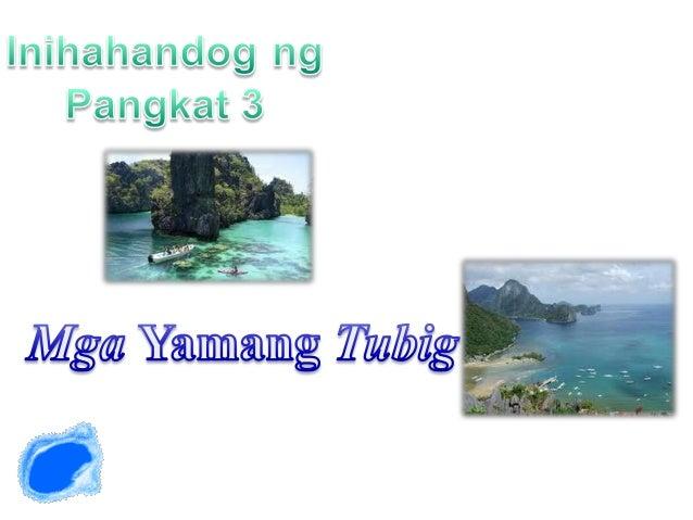 Malawak ang karagatan ng Pilipinas na umaabot sabaybayin ng 17,640 kilometro at 266 milyongektaryang coastal waters at 193...