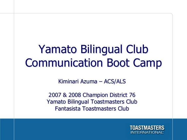 Yamato Bilingual ClubCommunication Boot Camp	       Kiminari Azuma – ACS/ALS    2007 & 2008 Champion District 76   Yamato ...