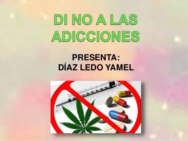 NO A LAS ADICCIONES PRESENTA DAZ LEDO YAMEL