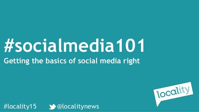 #locality15 @localitynews #socialmedia101 Getting the basics of social media right