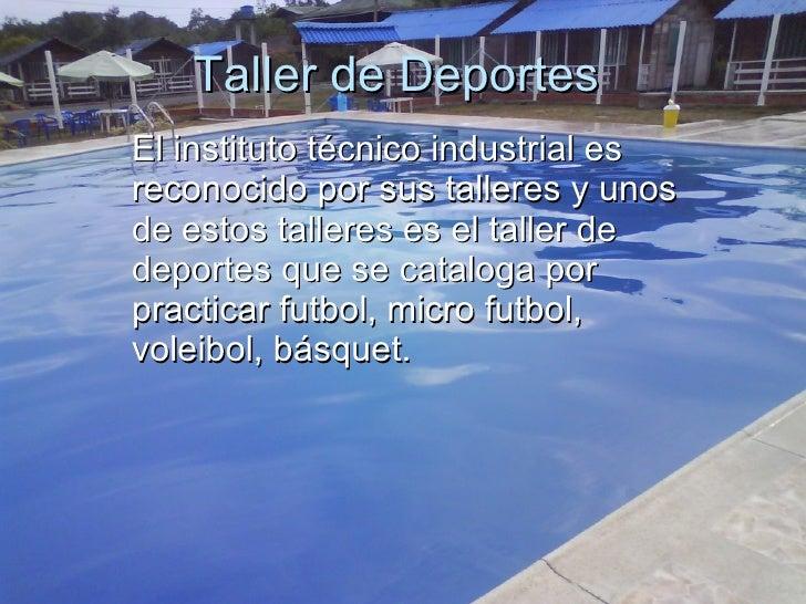 Taller de Deportes  El instituto técnico industrial es reconocido por sus talleres y unos de estos talleres es el taller d...