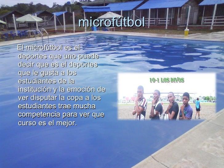microfútbol <ul><li>El microfútbol es el deportes que uno puede decir que es el deportes que le gusta a los estudiantes de...