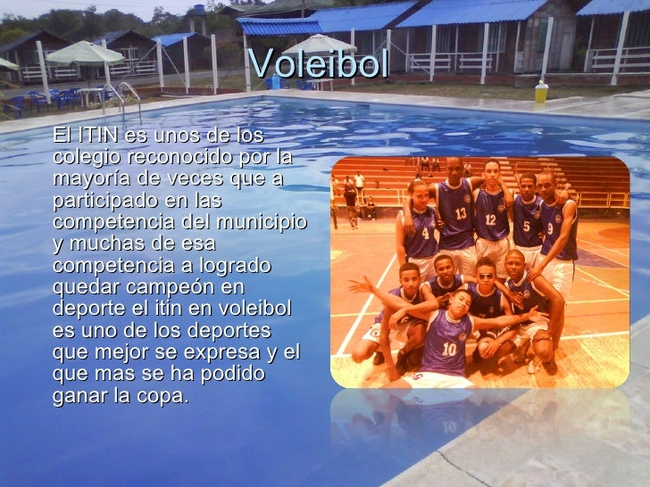 Voleibol  <ul><li>El ITIN es unos de los colegio reconocido por la mayoría de veces que a participado en las competencia d...