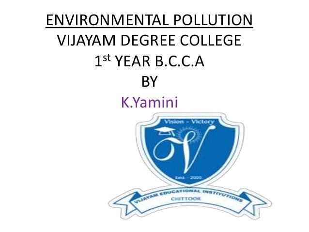 ENVIRONMENTAL POLLUTION VIJAYAM DEGREE COLLEGE 1st YEAR B.C.C.A BY K.Yamini