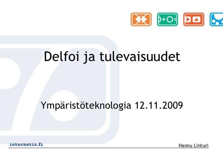 Delfoijatulevaisuudet<br />Ympäristöteknologia 12.11.2009<br />Hannu Linturi<br />