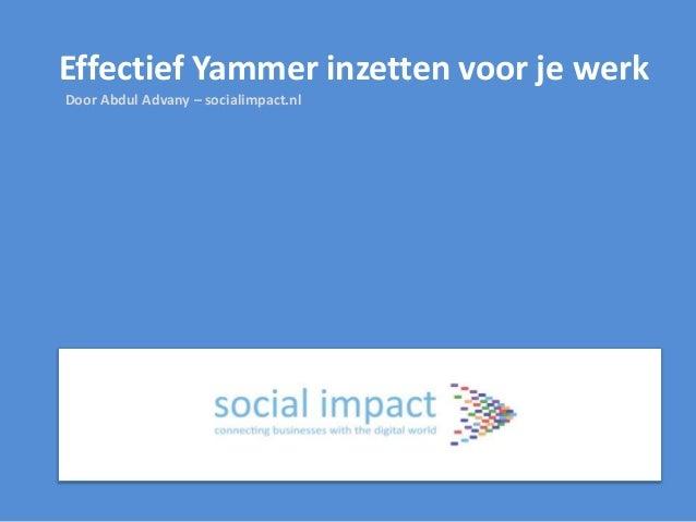 Door Abdul Advany – socialimpact.nl Effectief Yammer inzetten voor je werk