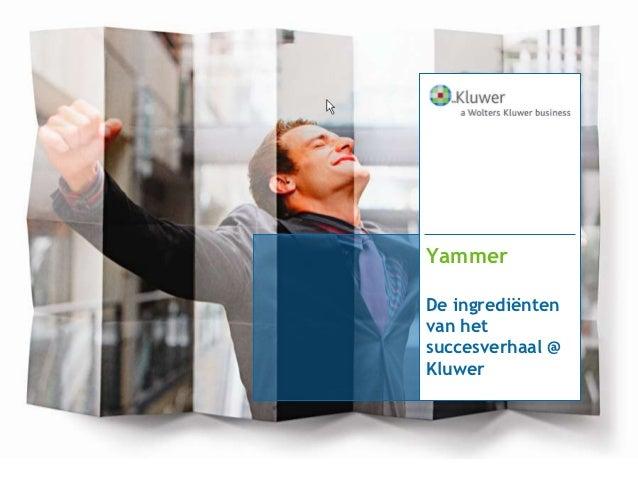 YammerDe ingrediëntenvan hetsuccesverhaal @Kluwer