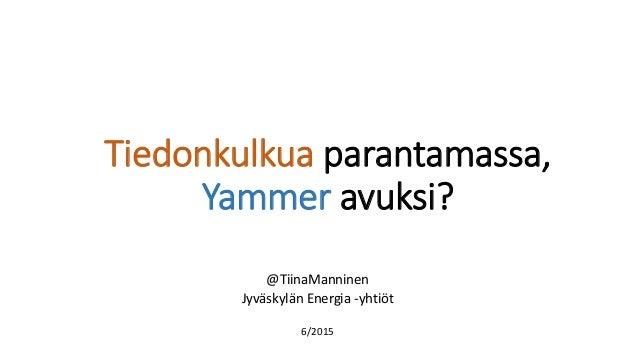 Tiedonkulkua parantamassa, Yammer avuksi? @TiinaManninen Jyväskylän Energia -yhtiöt 6/2015