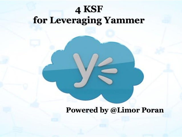 4 KSF for Leveraging Yammer Powered by @Limor Poran