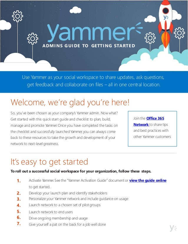 ADMINS GUIDE TO GETTING STARTED So, you've been chosen as your company's Yammer admin. Now what? Get started with this qui...