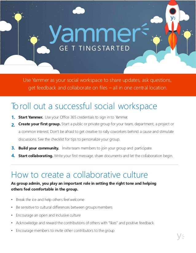GE T TINGSTAR TED Start Yammer. Use your Office 365 credentials to sign in to Yammer. Create your first group. Start a pub...