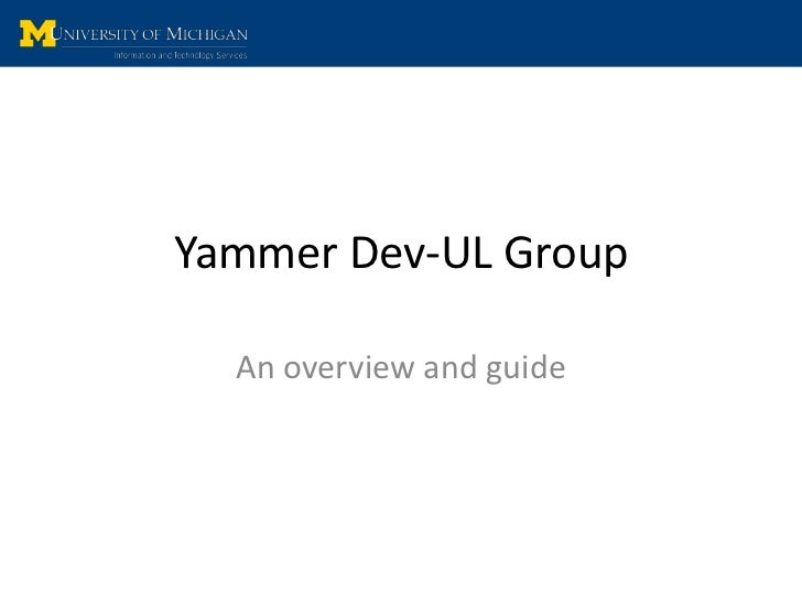 Yammer Dev-UL Group<br />An overview and guide<br />